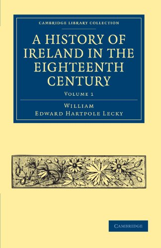 9781108024440: A History of Ireland in the Eighteenth Century (Cambridge Library Collection - British & Irish History, 17th & 18th Centuries) (Volume 1)