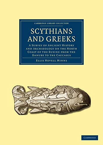 9781108024877: Scythians and Greeks: A Survey of Ancient History and Archaeology on the North Coast of the Euxine from the Danube to the Caucasus (Cambridge Library Collection - Archaeology)