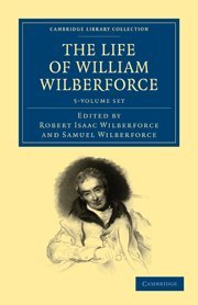 The Life of William Wilberforce 5 Volume Set (Hardcover): William Wilberforce