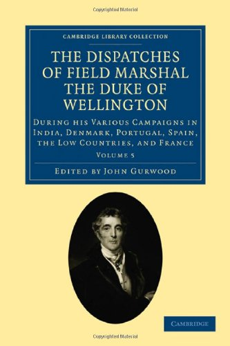 9781108025195: The Dispatches of Field Marshal the Duke of Wellington 8 Volume Set: The Dispatches of Field Marshal the Duke of Wellington - Volume 5 (Cambridge Library Collection - Naval and Military History)