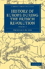 History of Europe During the French Revolution: Alison, Sir Archibald