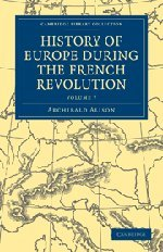 History of Europe During the French Revolution (Paperback): Sir Archibald Alison