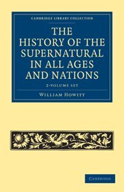 The History of the Supernatural in All Ages and Nations - 2 Volume Set (Hardcover): William Howitt