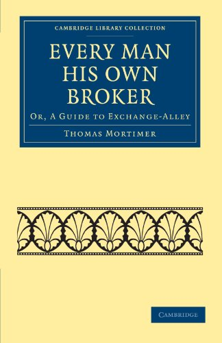 9781108025829: Every Man his Own Broker: Or, A Guide to Exchange-Alley (Cambridge Library Collection - British & Irish History, 17th & 18th Centuries)