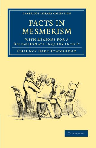 Facts in Mesmerism, with Reasons for a Dispassionate Inquiry into It: CHAUNCY HARE TOWNSHEND