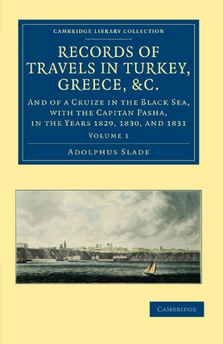9781108026017: Records of Travels in Turkey, Greece, etc., and of a Cruize in the Black Sea, with the Capitan Pasha, in the Years 1829, 1830, and 1831 (Cambridge ... Middle East and Asia Minor) (Volume 1)