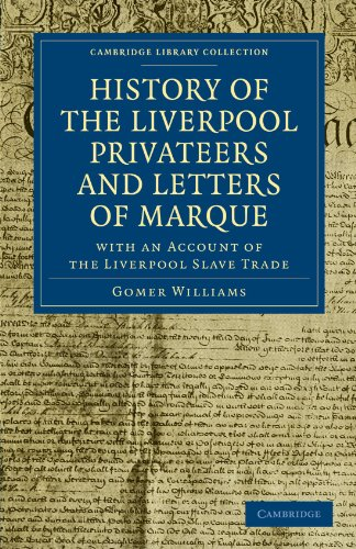 9781108026277: History of the Liverpool Privateers and Letters of Marque: With an Account of the Liverpool Slave Trade (Cambridge Library Collection - Naval and Military History)