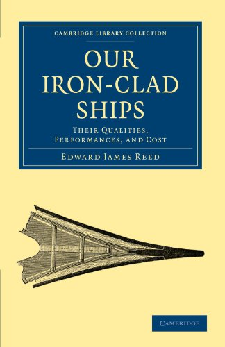 9781108026444: Our Iron-Clad Ships: Their Qualities, Performances, and Cost (Cambridge Library Collection - Technology)