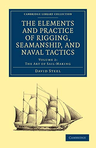 The Elements and Practice of Rigging, Seamanship, and Naval Tactics (Cambridge Library Collection -...