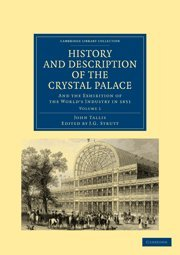 History and Description of the Crystal Palace: JOHN TALLIS , EDITED BY J. G. STRUTT