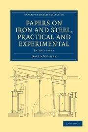 Papers on Iron and Steel, Practical and Experimental 2 Part Set (Paperback): David Mushet