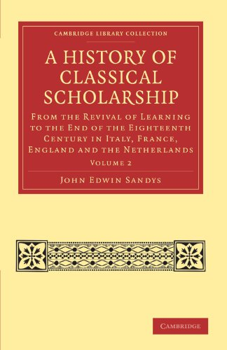 9781108027076: 2: A History of Classical Scholarship: From the Revival of Learning to the End of the Eighteenth Century in Italy, France, England and the Netherlands ... Library Collection - Classics) (Volume 2)