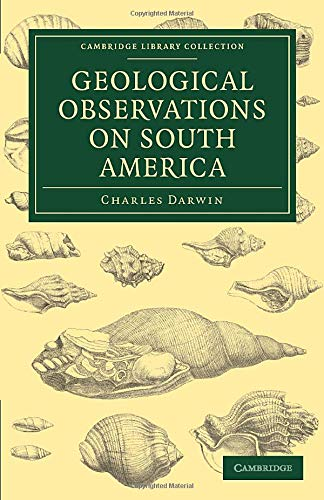 9781108027144: Geological Observations on South America: Being the Third Part of the Geology of the Voyage of the Beagle, under the Command of Capt. Fitzroy, R. N. ... Library Collection - Earth Science)