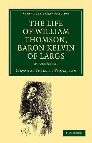 The Life of William Thomson, Baron Kelvin of Largs 2 Volume Set (Hardcover): Silvanus Phillips ...