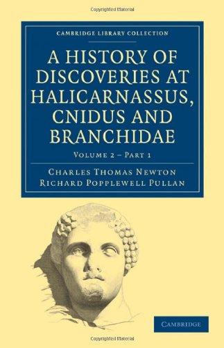 A History of Discoveries at Halicarnassus, Cnidus and Branchidae (Cambridge Library Collection - ...