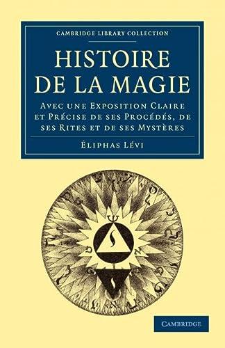 9781108027304: Histoire de la Magie: Avec une Exposition Claire et Précise de ses Procédés, de ses Rites et de ses Mystères