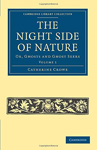 9781108027496: The Night Side of Nature: Or, Ghosts and Ghost Seers, Vol. 1 (Cambridge Library Collection - Spiritualism and Esoteric Knowledge)
