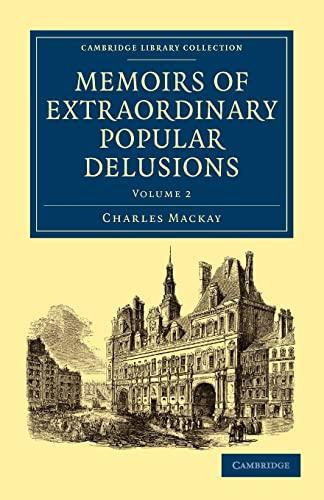 Memoirs of Extraordinary Popular Delusions (Cambridge Library: Mackay, Charles