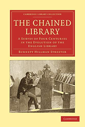 9781108027892: The Chained Library: A Survey of Four Centuries in the Evolution of the English Library (Cambridge Library Collection - History of Printing, Publishing and Libraries)