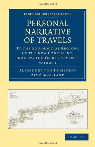 9781108027939: Personal Narrative of Travels to the Equinoctial Regions of the New Continent: During the Years 1799-1804 (Cambridge Library Collection - Latin American Studies) (Volume 1)