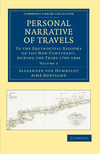 Personal Narrative of Travels to the Equinoctial Regions of the New Continent 7 Volume Set: Perso...