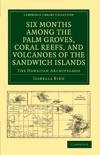 Six Months among the Palm Groves, Coral Reefs, and Volcanoes of the Sandwich Islands: The Hawaiian Archipelago (Cambridge Library Collection - History of Oceania) (9781108028141) by Isabella Bird
