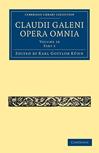9781108028462: Claudii Galeni Opera Omnia 20 Volume Set: Claudii Galeni Opera Omnia: Volume 18, Part 2 Paperback (Cambridge Library Collection - Classics)
