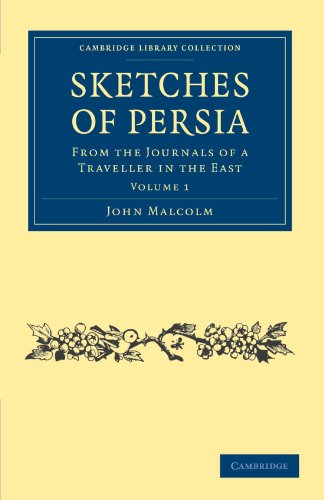9781108028660: Sketches of Persia: From the Journals of a Traveller in the East (Cambridge Library Collection - Travel, Middle East and Asia Minor) (Volume 1)