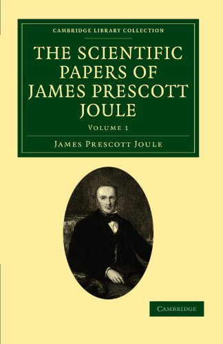 9781108028820: The Scientific Papers of James Prescott Joule (Cambridge Library Collection - Physical Sciences) (Volume 1)