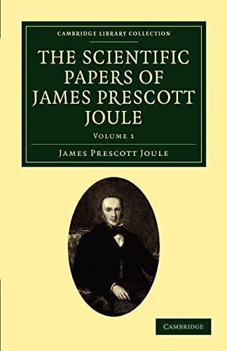 9781108028820: The Scientific Papers of James Prescott Joule: Volume 1
