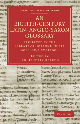 An Eighth-century Latin-Anglo-Saxon Glossary Preserved in the Library of Corpus Christi College, ...