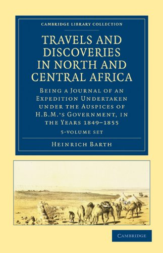 Travels and Discoveries in North and Central Africa 5 Volume Set: Being a Journal of an Expedition ...