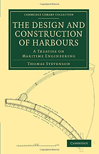 The Design and Construction of Harbours: A Treatise on Maritime Engineering: Thomas Stevenson