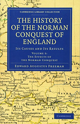 The History of the Norman Conquest of England: Its Causes and Its Results: Edward Augustus Freeman