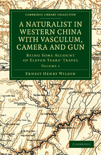 9781108030458: A Naturalist in Western China with Vasculum, Camera and Gun: Being Some Account of Eleven Years' Travel (Cambridge Library Collection - Botany and Horticulture) (Volume 1)