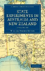 State Experiments in Australia and New Zealand 2 Volume Set (Hardcover): William Pember Reeves