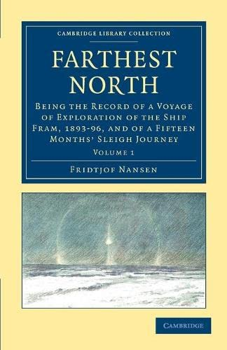 Farthest North: Being the Record of a Voyage of Exploration of the Ship Fram, 1893-96, and of a Fifteen Months' Sleigh Journey (Cambridge Library Collection - Polar Exploration) (9781108030922) by Fridtjof Nansen