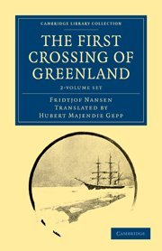 The First Crossing of Greenland 2 Volume Set (Cambridge Library Collection - Travel and Exploration) (9781108031110) by Fridtjof Nansen