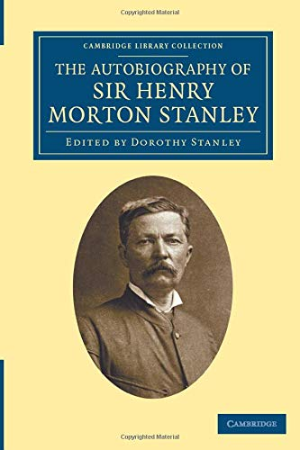 9781108031196: The Autobiography of Sir Henry Morton Stanley, G.C.B (Cambridge Library Collection - African Studies)