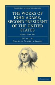 9781108031677: The Works of John Adams, Second President of the United States 10 Volume Set