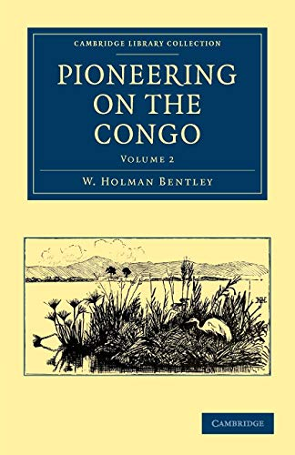 Pioneering on the Congo: W. Holman Bentley