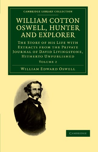 9781108032124: 2: William Cotton Oswell, Hunter and Explorer: The Story of his Life with Certain Correspondence and Extracts from the Private Journal of David ... Library Collection - African Studies)