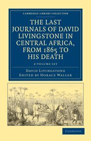 The Last Journals of David Livingstone in Central Africa, from 1865 to his Death 2 Volume Set: ...