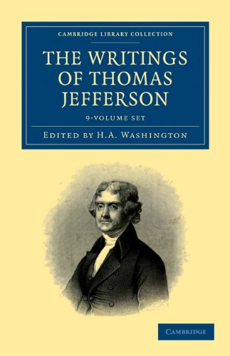 The Writings of Thomas Jefferson 9 Volume Set: Being His Autobiography, Correspondence, Reports, ...