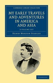 My Early Travels and Adventures in America and Asia 2 Volume Set (Paperback): Henry Morton Stanley