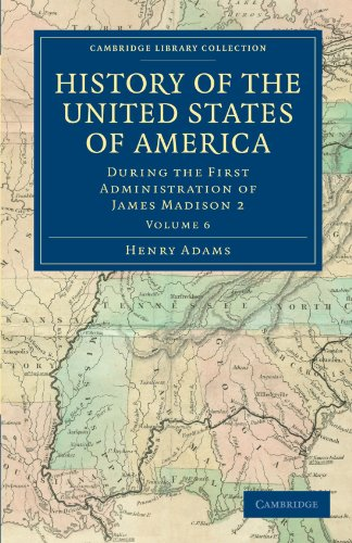 History of the United States of America (1801-1817): Volume 6: During the First Administration of James Madison 2 (Cambridge Library Collection - North American History) (1108033075) by Henry Adams