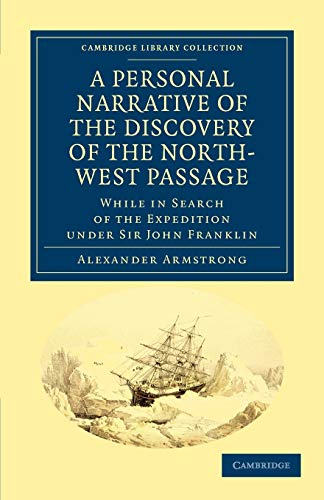 A Personal Narrative of the Discovery of the North-West Passage: While in Search of the Expedition ...