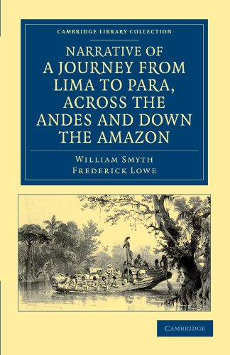 Narrative of a Journey from Lima to Para, across the Andes and down the Amazon: WILLIAM SMYTH , ...
