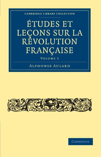 tudes et le?ons sur la R?volution Fran?aise: Volume 5 (Cambridge Library Collection - European ...