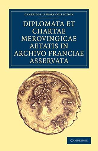 Diplomata et Chartae Merovingicae Aetatis in Archivo Franciae Asservata.: Anonymous,